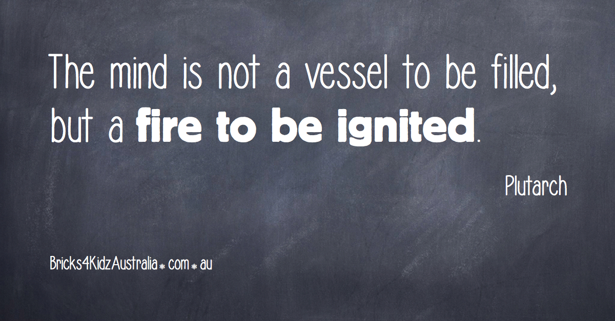 The mind is not a vessel to be filled, but a fire to be ignited | Plutarch | BRICKS 4 KIDZ